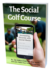 The Social Golf Course - Increasing Rounds with Social Media by Zeb Welborn and John Hakim